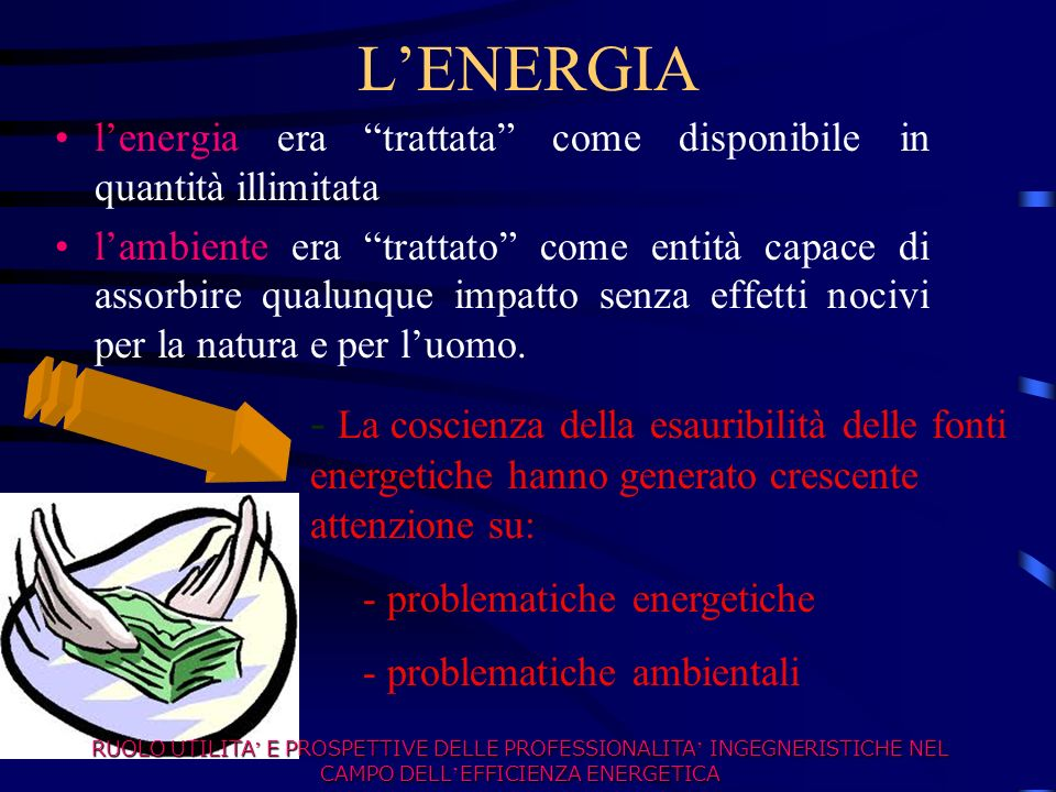 L'ENERGIA l'energia era trattata come disponibile in quantità illimitata.