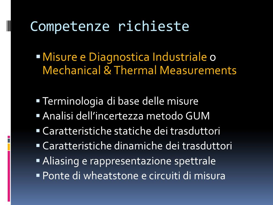 Competenze richieste Misure e Diagnostica Industriale o Mechanical & Thermal Measurements. Terminologia di base delle misure.