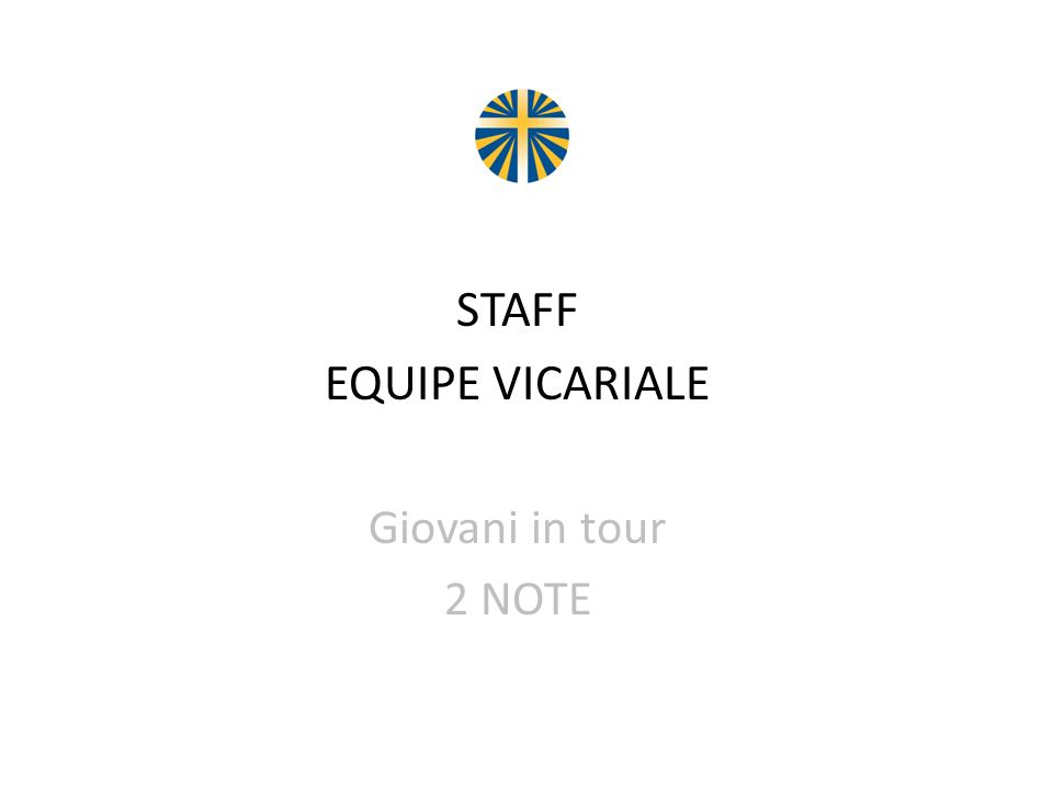 STAFF EQUIPE VICARIALE Giovani in tour 2 NOTE