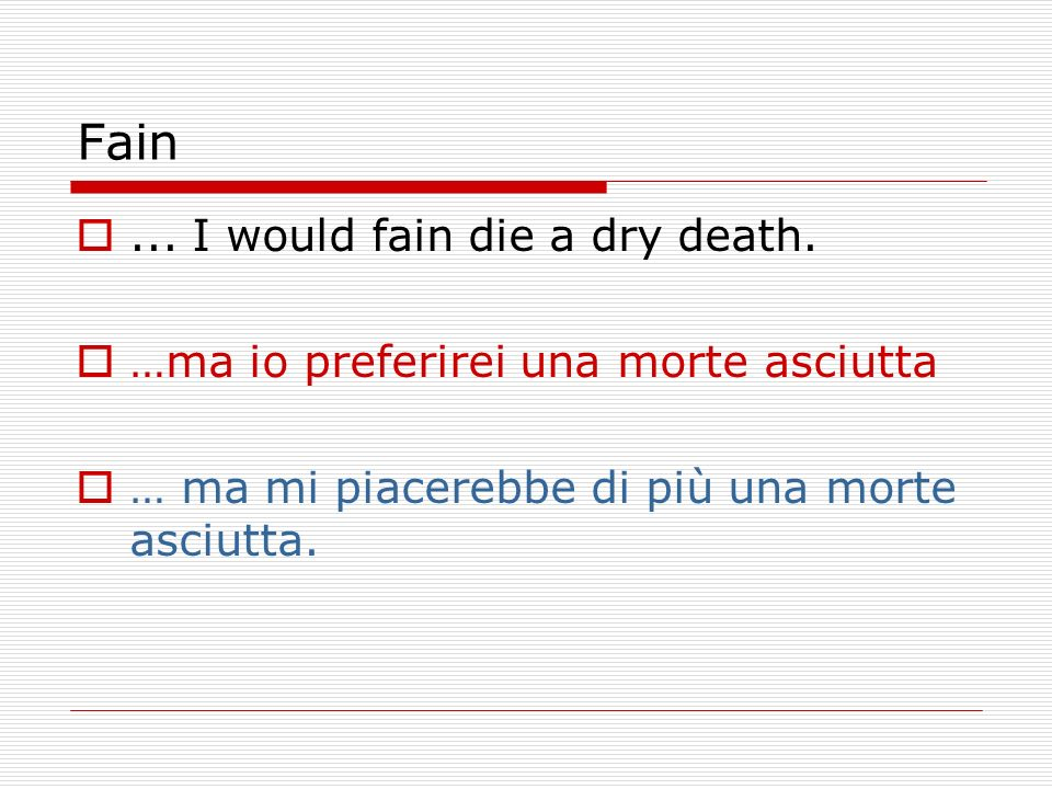 Fain ... I would fain die a dry death.
