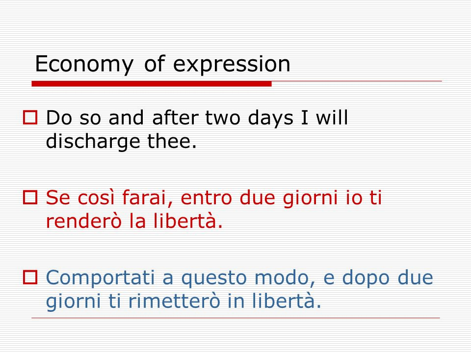 Economy of expression Do so and after two days I will discharge thee.