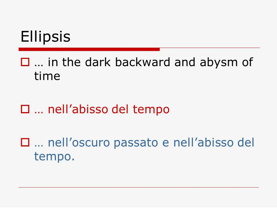 Ellipsis … in the dark backward and abysm of time