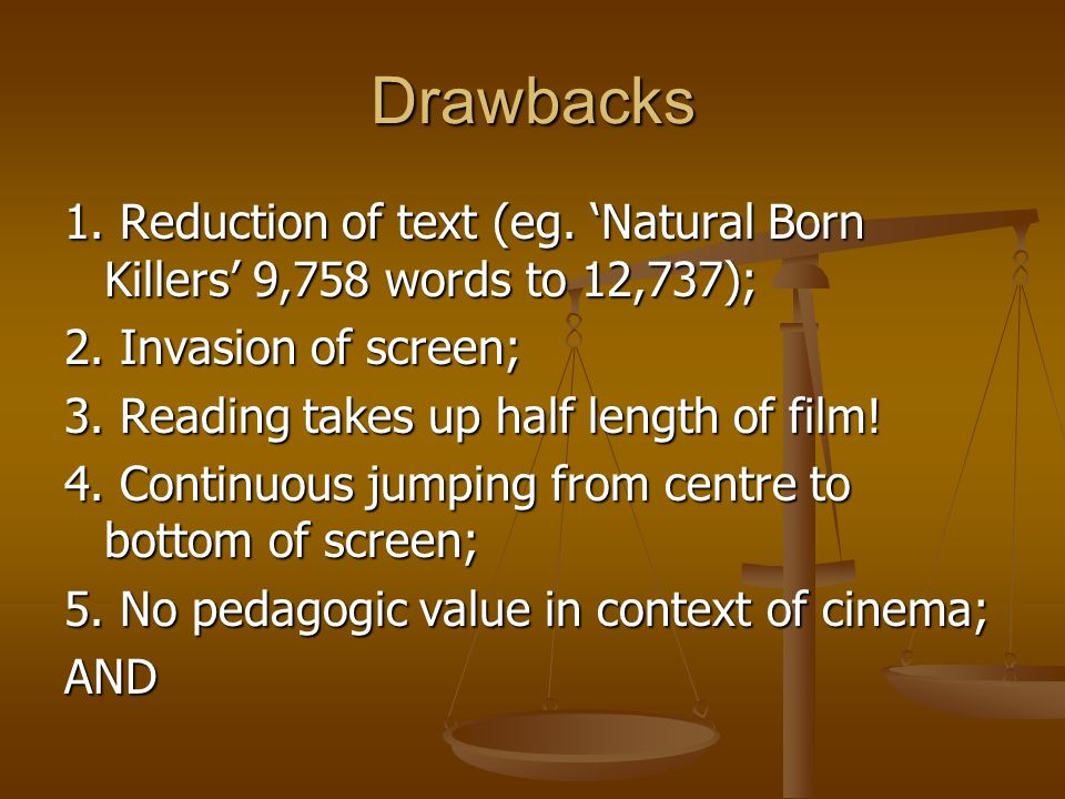Drawbacks 1. Reduction of text (eg. 'Natural Born Killers' 9,758 words to 12,737); 2. Invasion of screen;