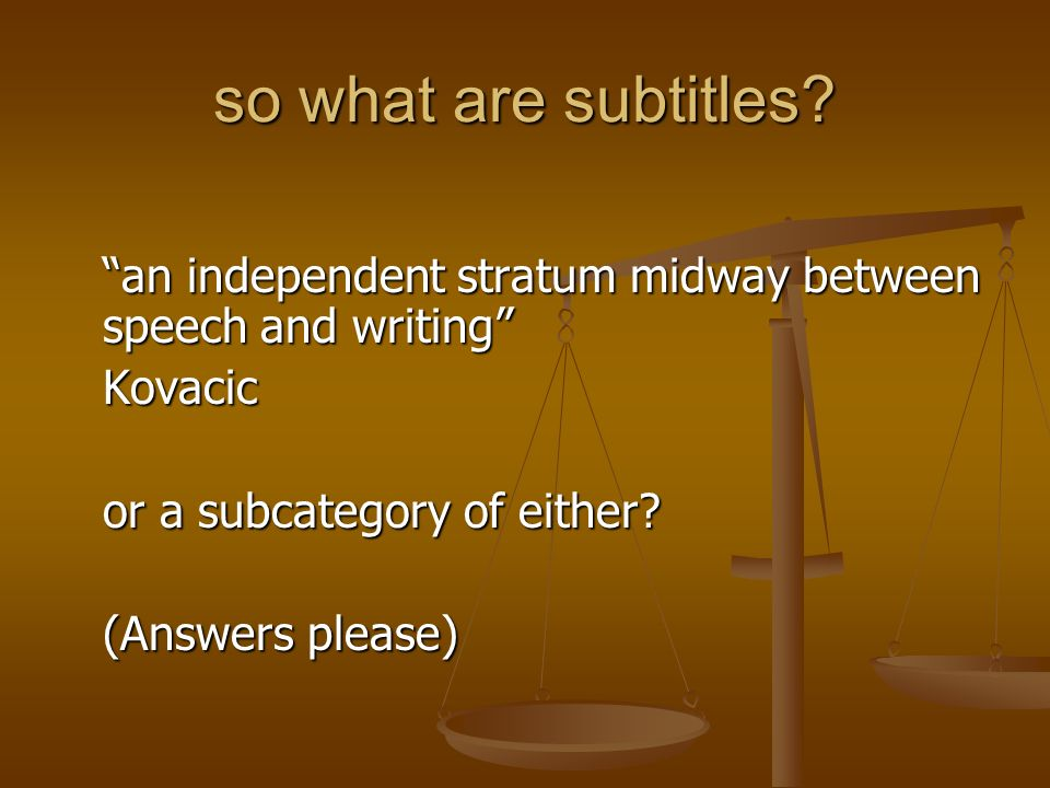 so what are subtitles an independent stratum midway between speech and writing Kovacic. or a subcategory of either