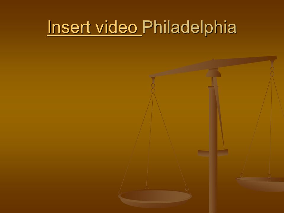 Insert video Philadelphia