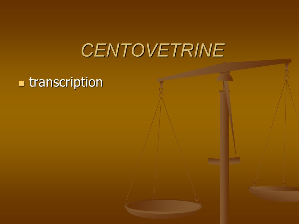 CENTOVETRINE transcription