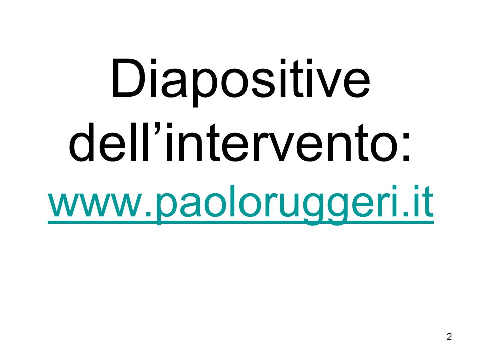 Diapositive dell'intervento: www.paoloruggeri.it