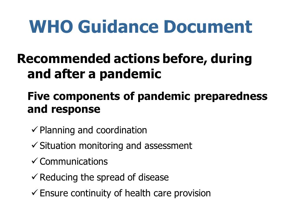 WHO Guidance Document Recommended actions before, during and after a pandemic. Five components of pandemic preparedness and response.