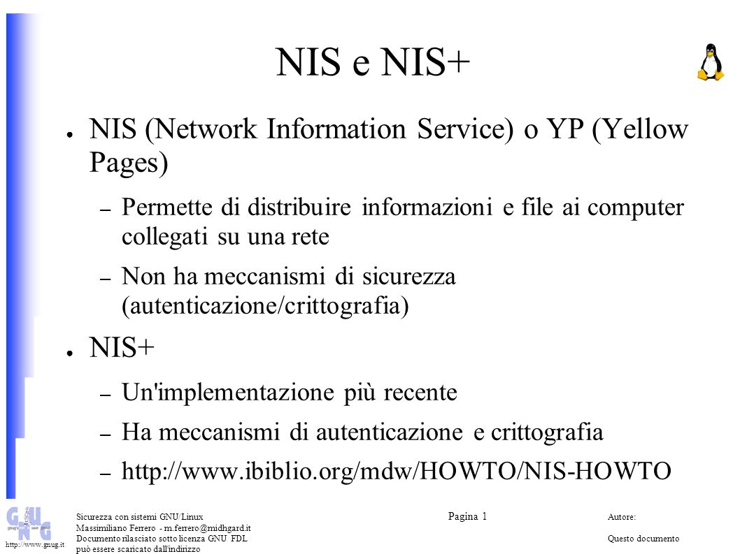 NIS e NIS+ NIS (Network Information Service) o YP (Yellow Pages) NIS+