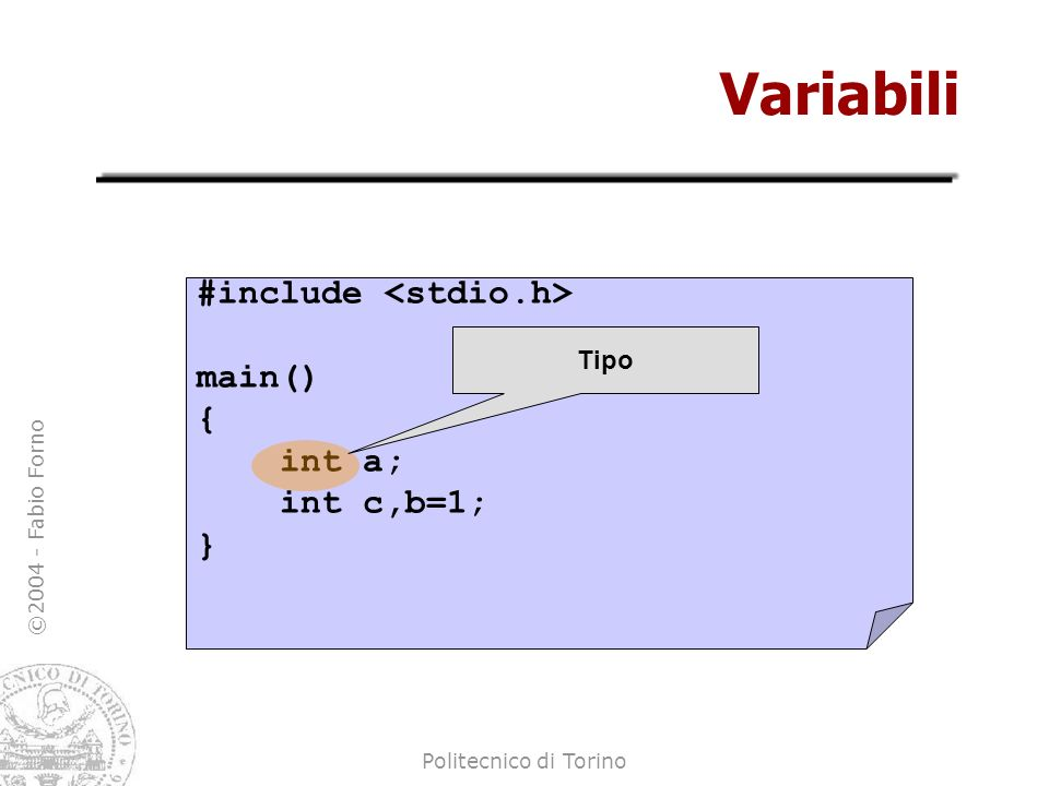 Variabili #include <stdio.h> main() { int a; int c,b=1; } Tipo