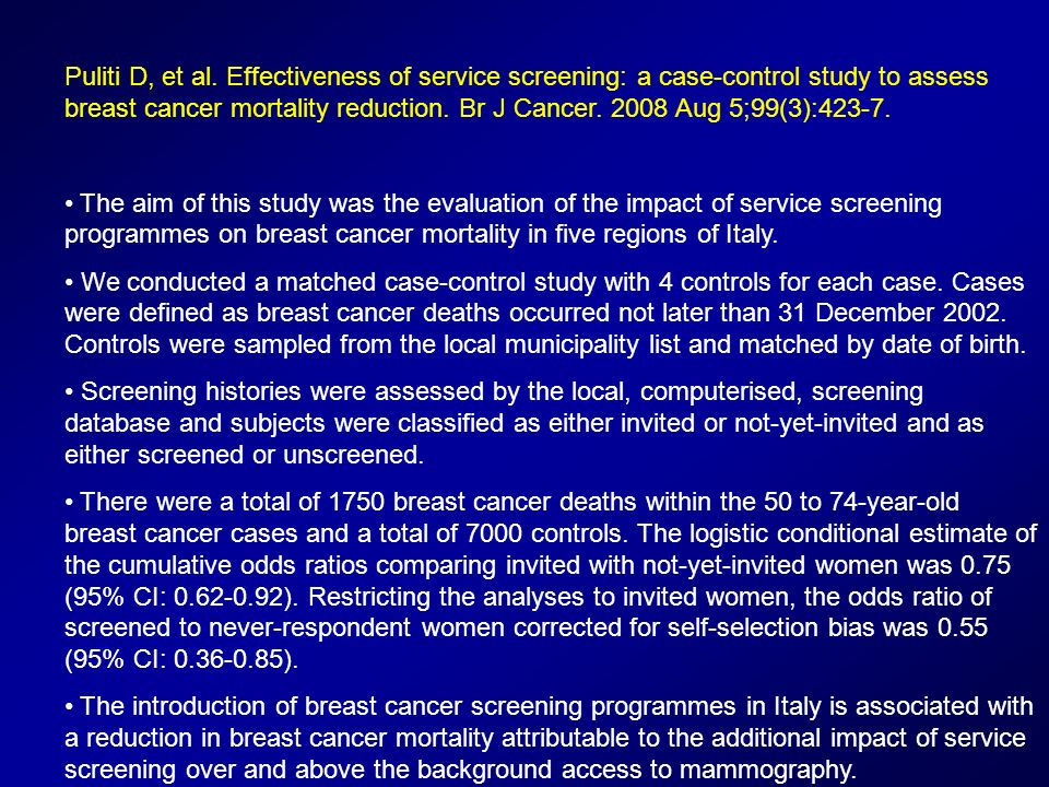 Puliti D, et al. Effectiveness of service screening: a case-control study to assess breast cancer mortality reduction. Br J Cancer. 2008 Aug 5;99(3):423-7.