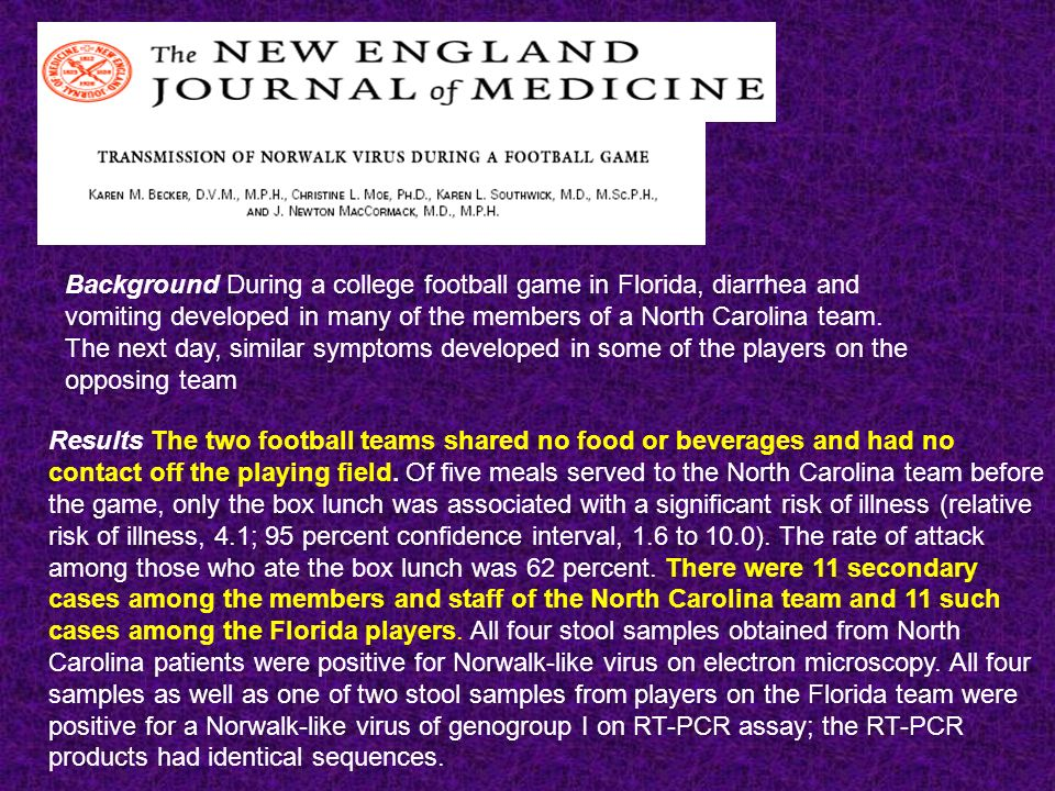 Background During a college football game in Florida, diarrhea and vomiting developed in many of the members of a North Carolina team.