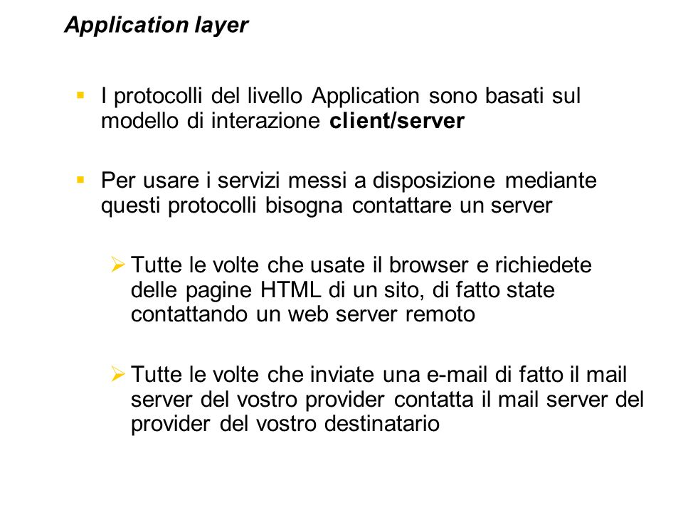 Application layer I protocolli del livello Application sono basati sul modello di interazione client/server.