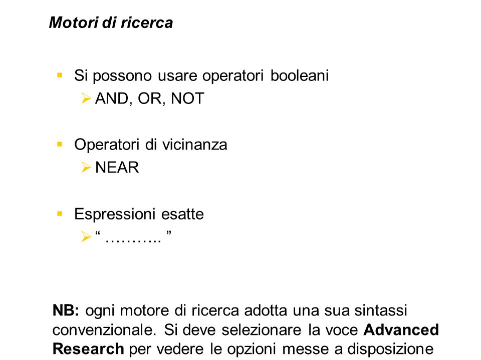 Motori di ricerca Si possono usare operatori booleani. AND, OR, NOT. Operatori di vicinanza. NEAR.