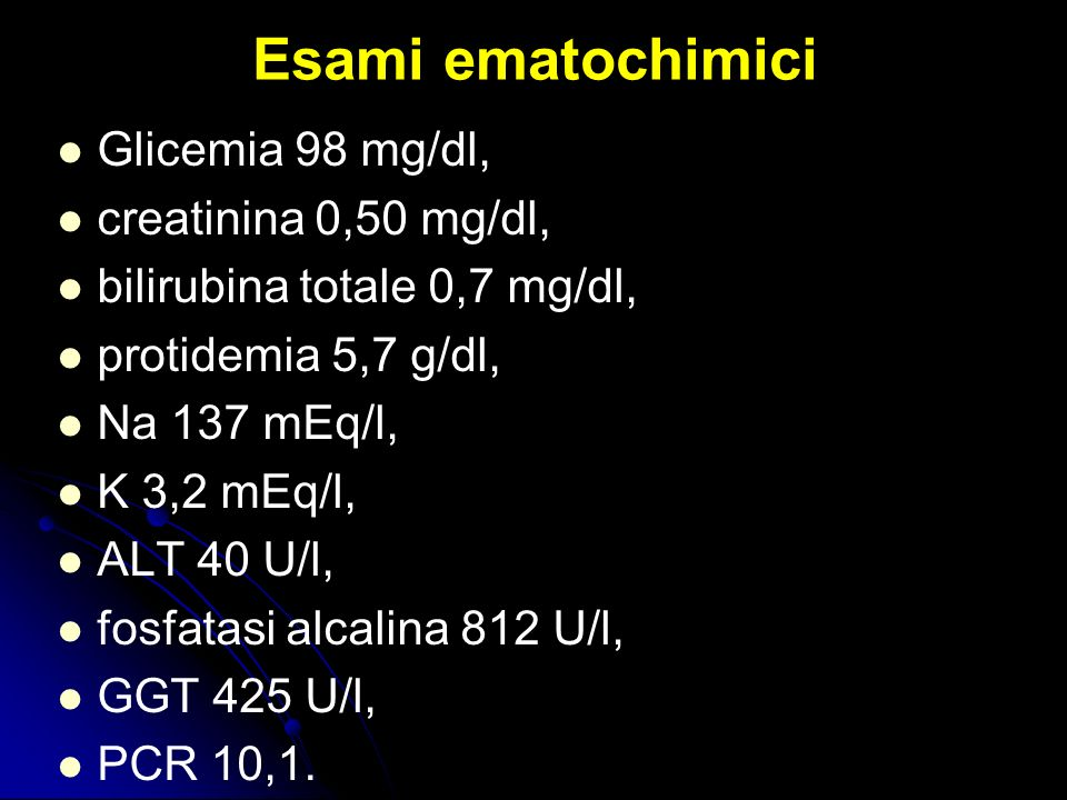 Esami ematochimici Glicemia 98 mg/dl, creatinina 0,50 mg/dl,