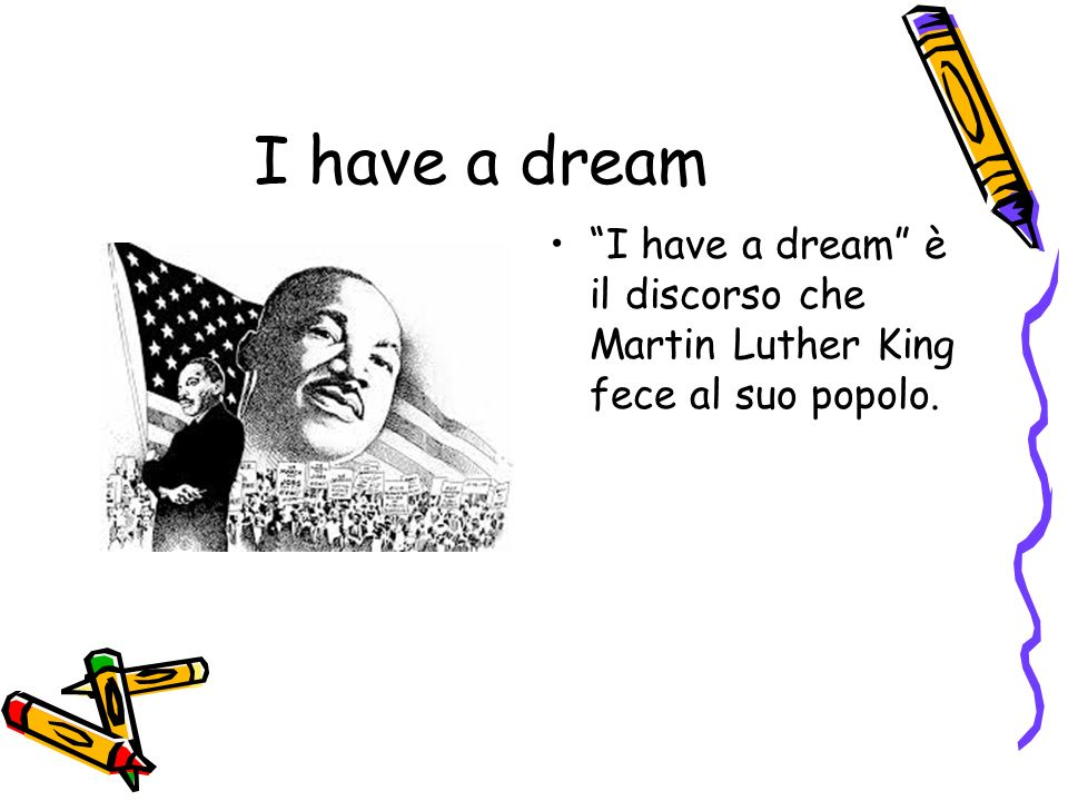 I have a dream I have a dream è il discorso che Martin Luther King fece al suo popolo.