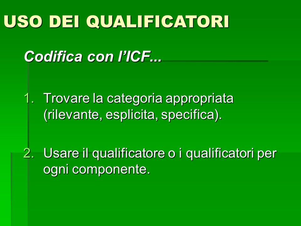 USO DEI QUALIFICATORI Codifica con l'ICF... Trovare la categoria appropriata (rilevante, esplicita, specifica).