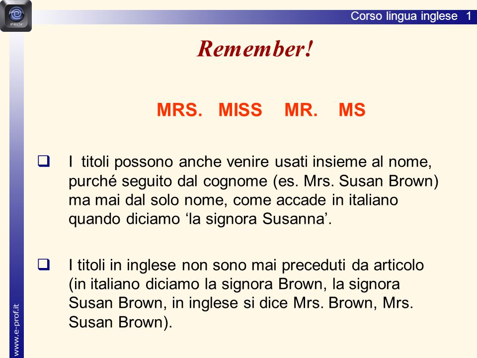 Lingua inglese 1 Remember! MRS. MISS MR. MS.