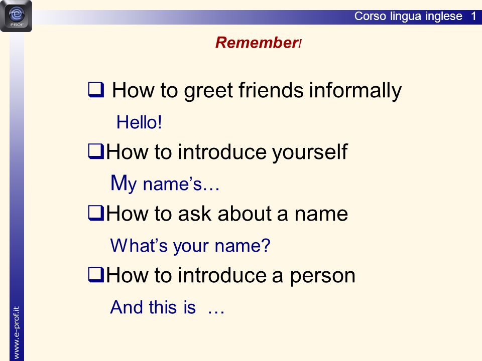 How to greet friends informally Hello! How to introduce yourself