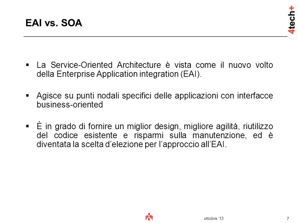 EAI vs. SOA La Service-Oriented Architecture è vista come il nuovo volto della Enterprise Application integration (EAI).