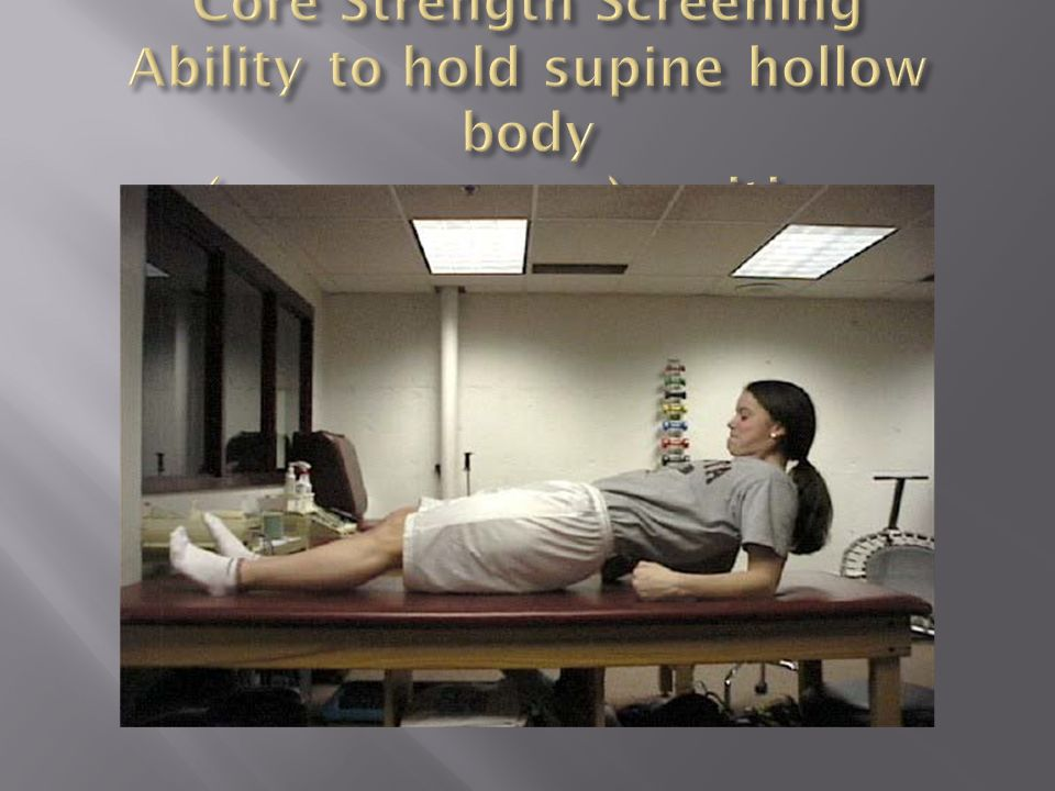 Core Strength Screening Ability to hold supine hollow body (reverse arrow)position