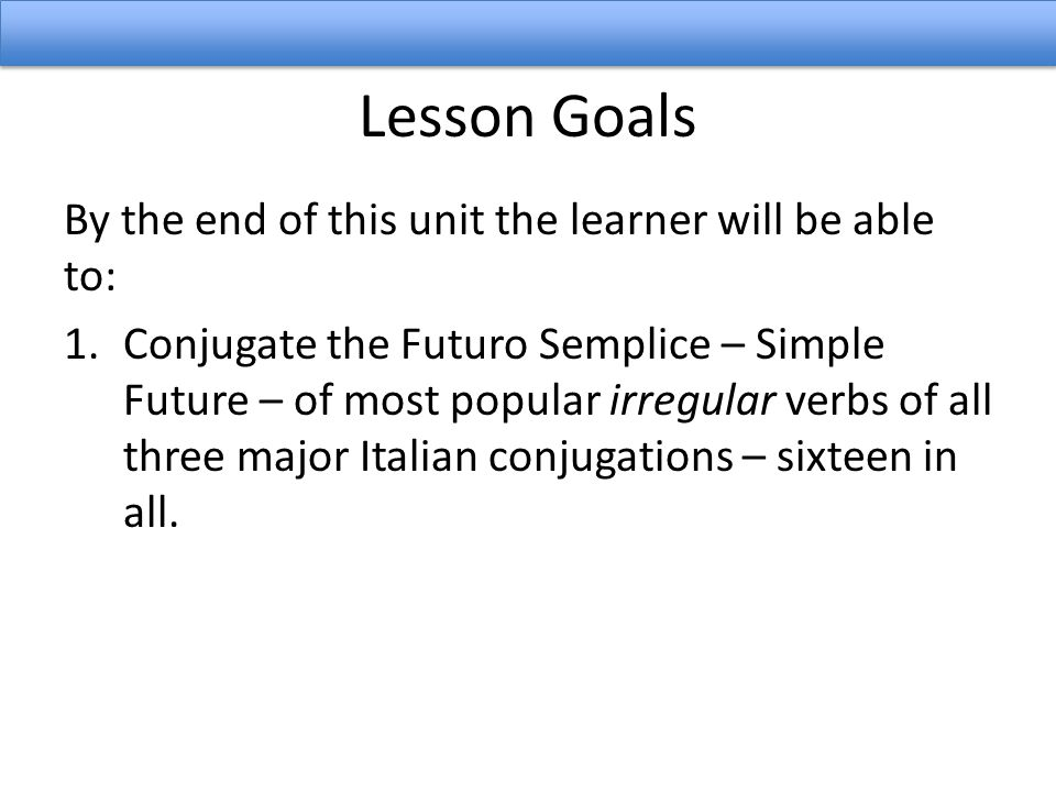 Lesson Goals By the end of this unit the learner will be able to: