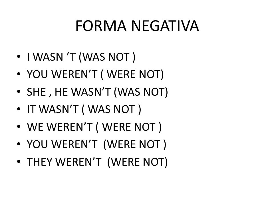 FORMA NEGATIVA I WASN 'T (WAS NOT ) YOU WEREN'T ( WERE NOT)