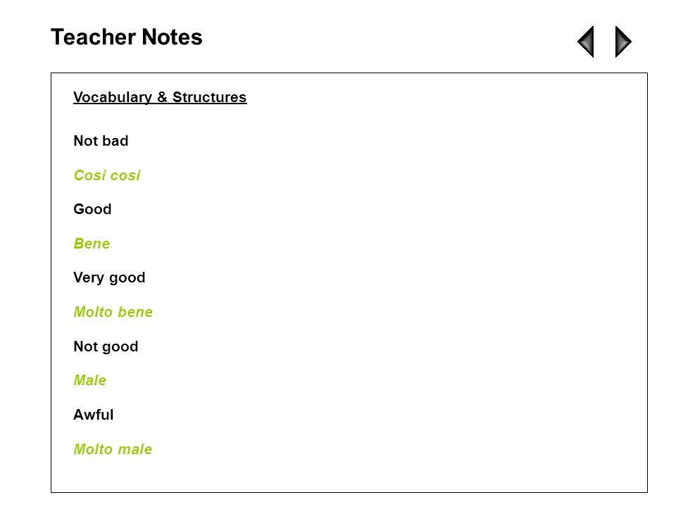 Teacher Notes Vocabulary & Structures Not bad Così così Good Bene