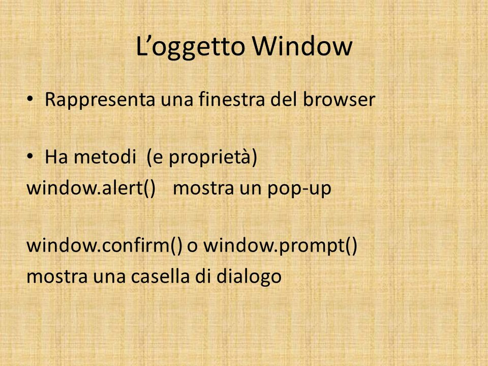 L'oggetto Window Rappresenta una finestra del browser