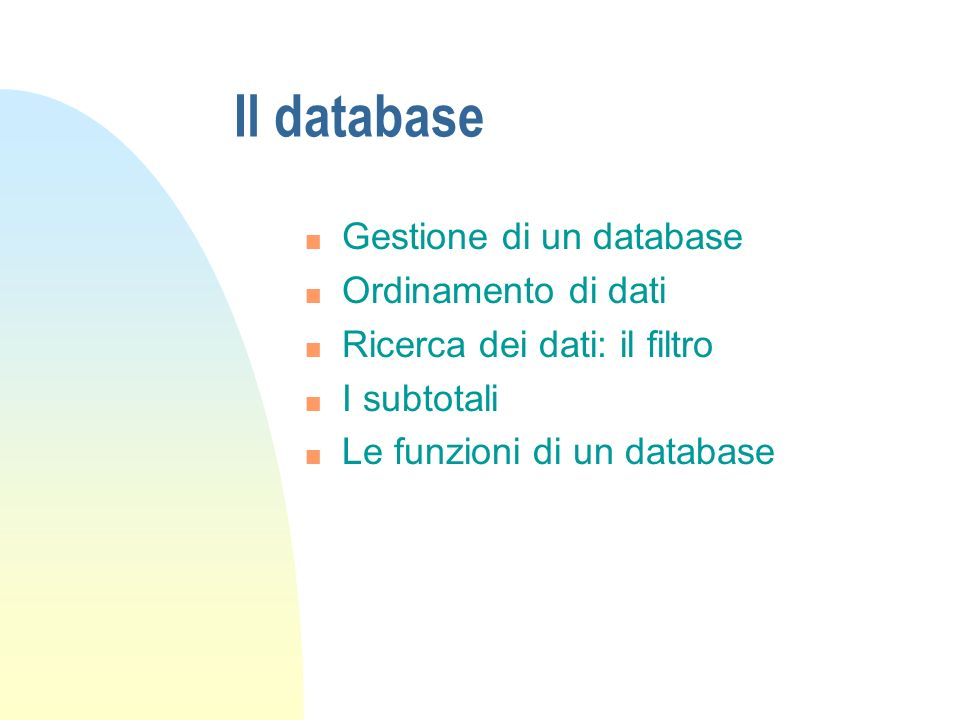 Il database Gestione di un database Ordinamento di dati