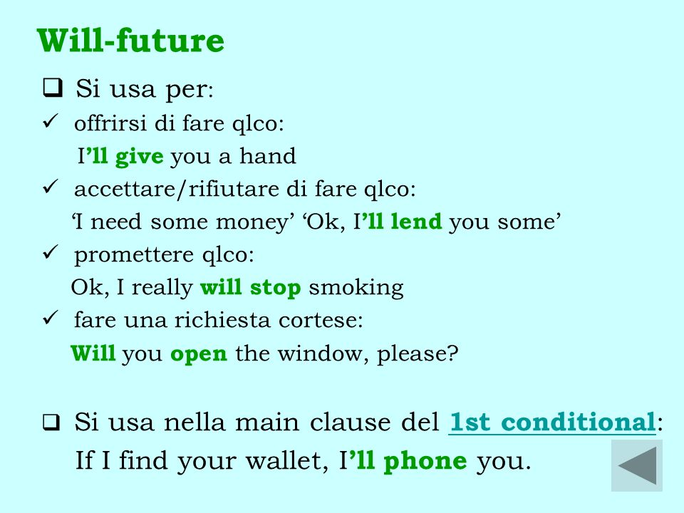 Will-future Si usa per: If I find your wallet, I'll phone you.