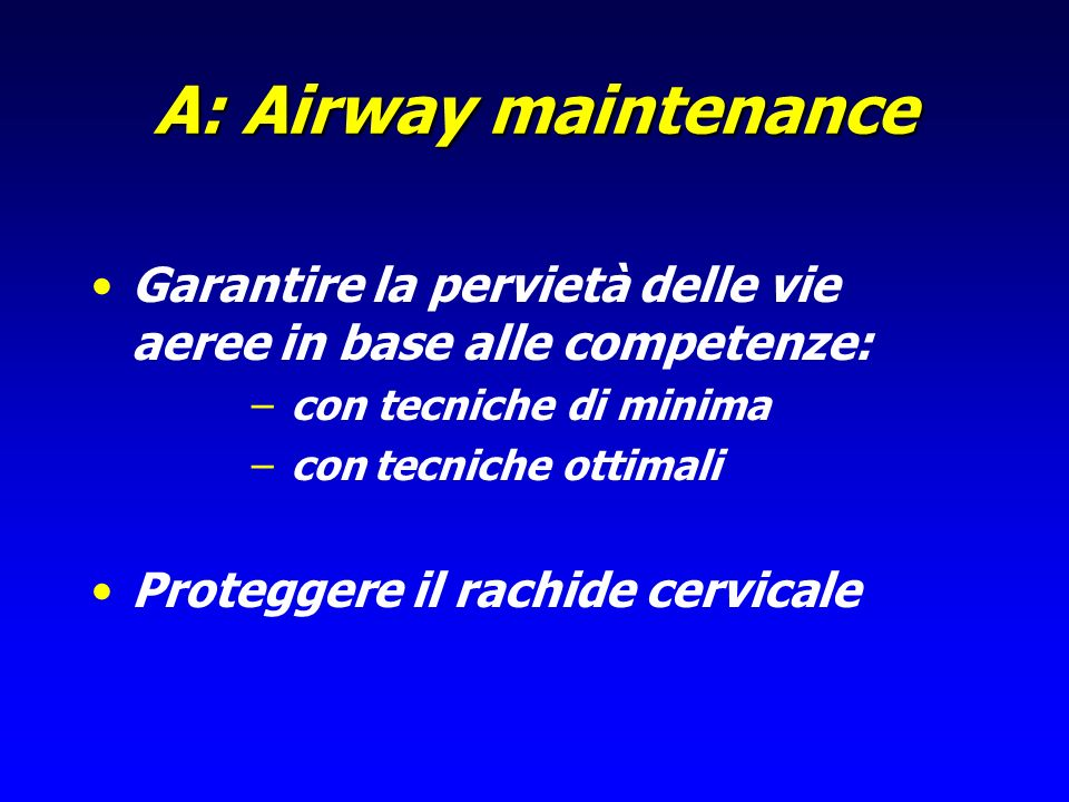 A: Airway maintenance Garantire la pervietà delle vie aeree in base alle competenze: con tecniche di minima.