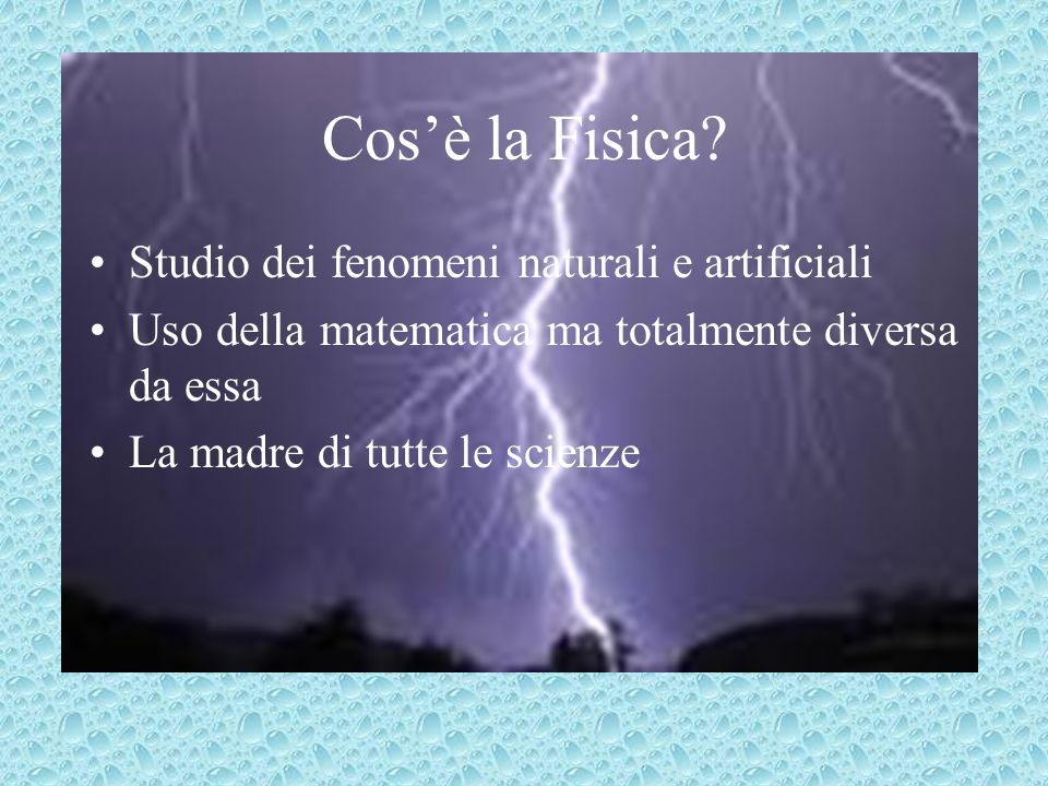 Cos'è la Fisica Studio dei fenomeni naturali e artificiali