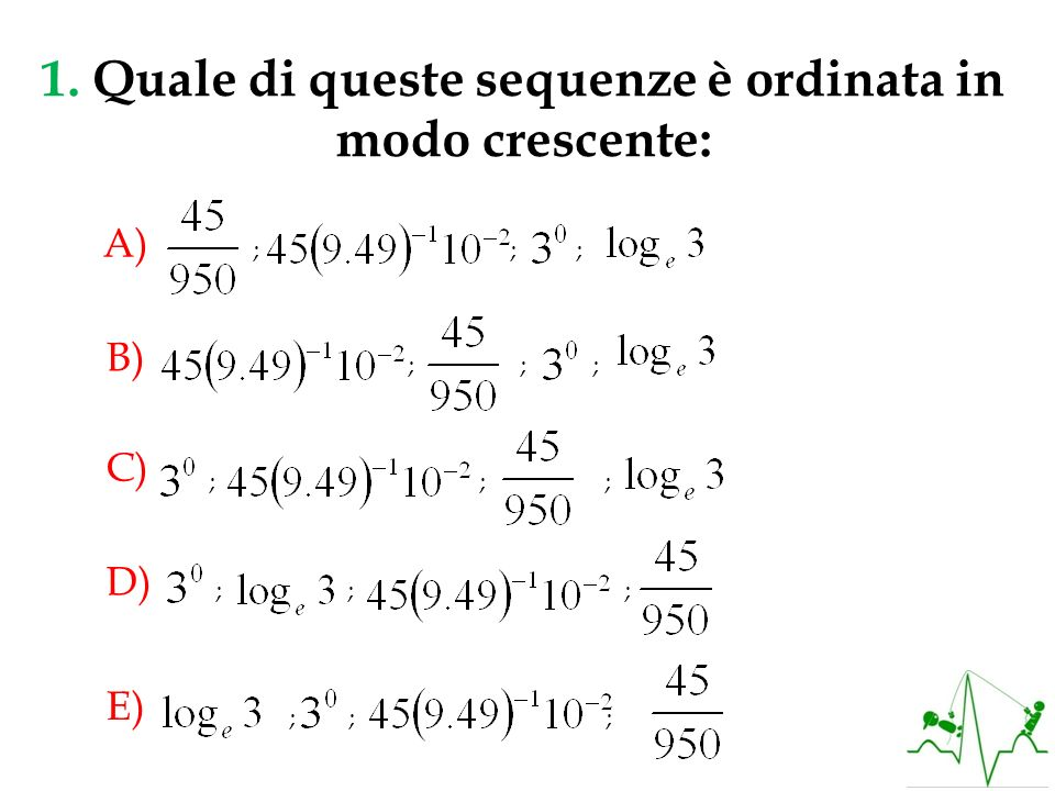 1. Quale di queste sequenze è ordinata in modo crescente:
