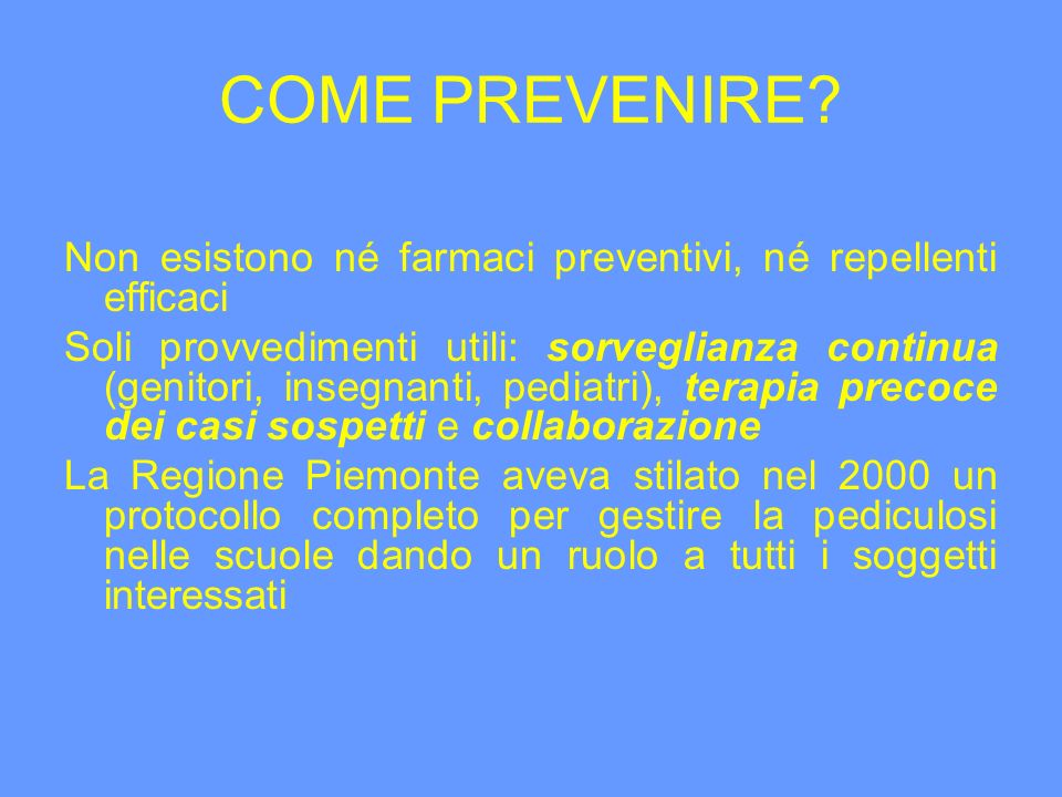 COME PREVENIRE Non esistono né farmaci preventivi, né repellenti efficaci.
