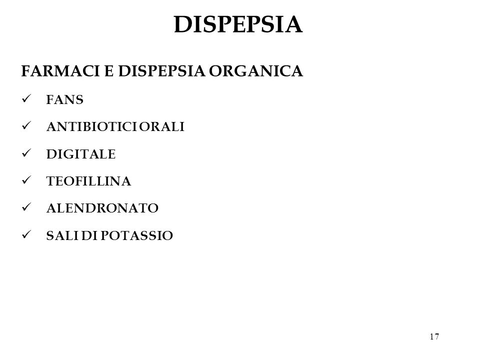 DISPEPSIA FARMACI E DISPEPSIA ORGANICA FANS ANTIBIOTICI ORALI DIGITALE