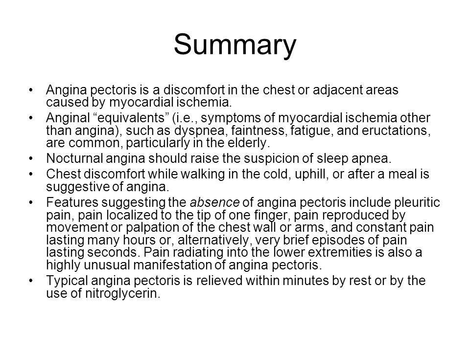 Summary Angina pectoris is a discomfort in the chest or adjacent areas caused by myocardial ischemia.