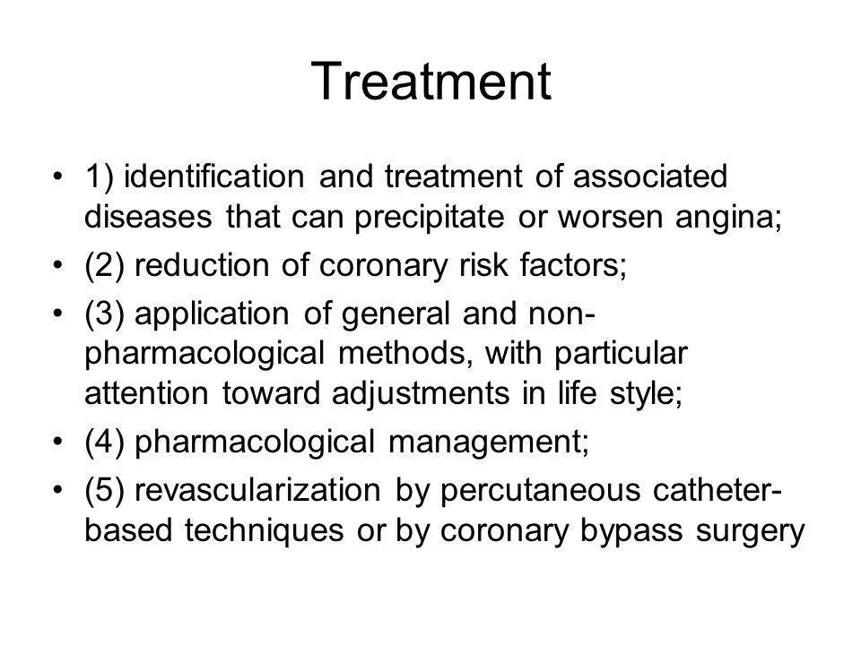 Treatment 1) identification and treatment of associated diseases that can precipitate or worsen angina;