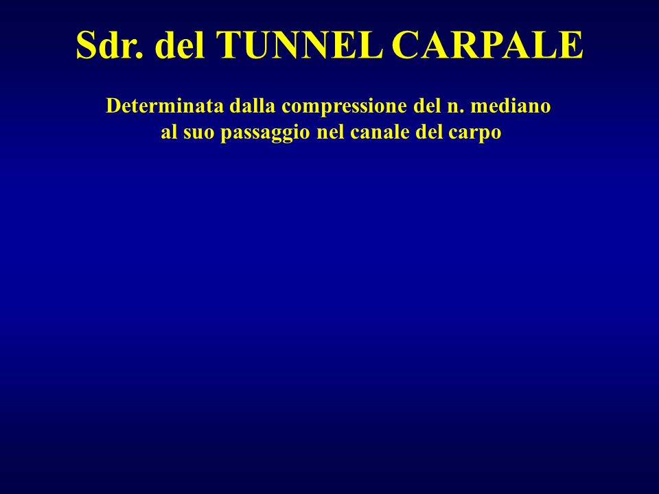 Sdr. del TUNNEL CARPALE Determinata dalla compressione del n. mediano
