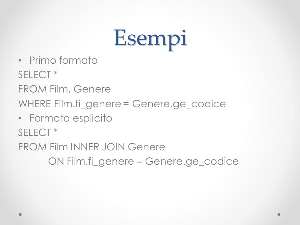 Esempi Primo formato SELECT * FROM Film, Genere