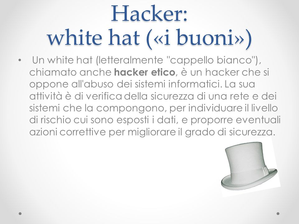 Hacker: white hat («i buoni»)