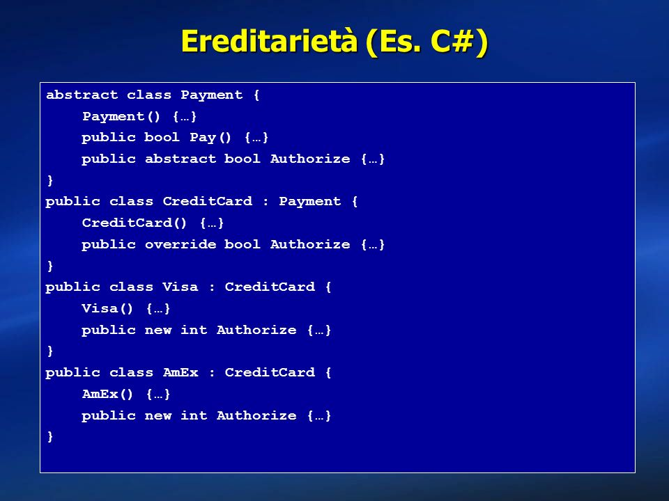 Ereditarietà (Es. C#) abstract class Payment { Payment() {…}