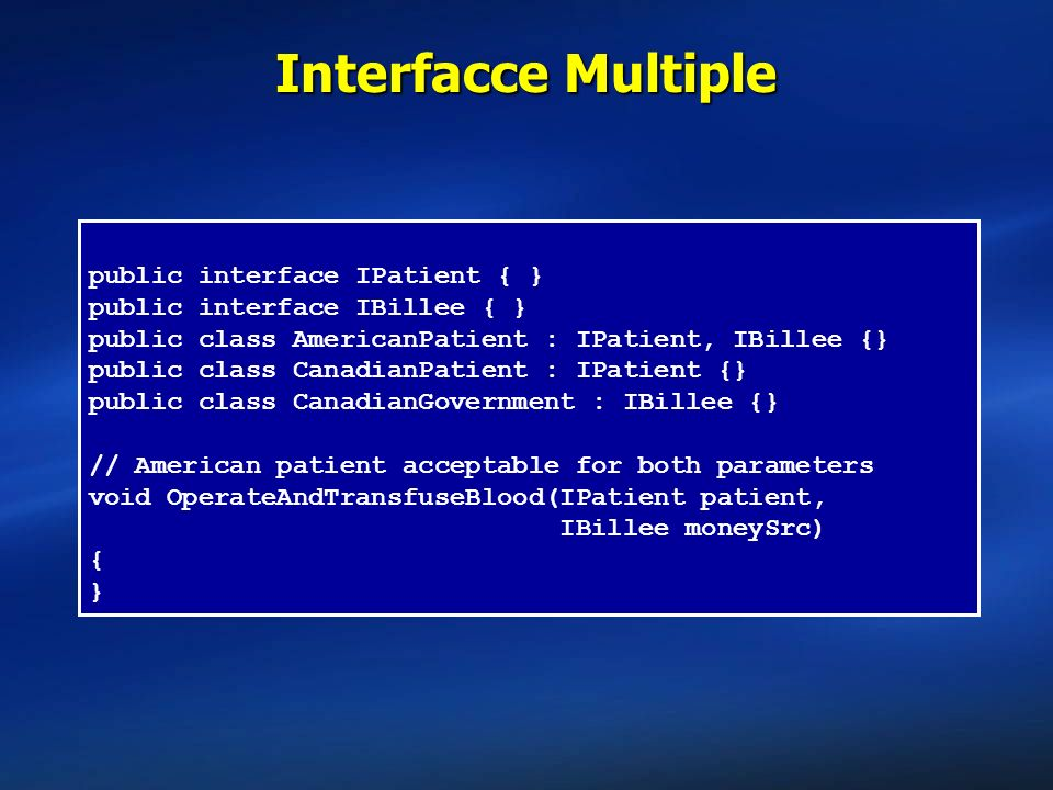Interfacce Multiple public interface IPatient { }