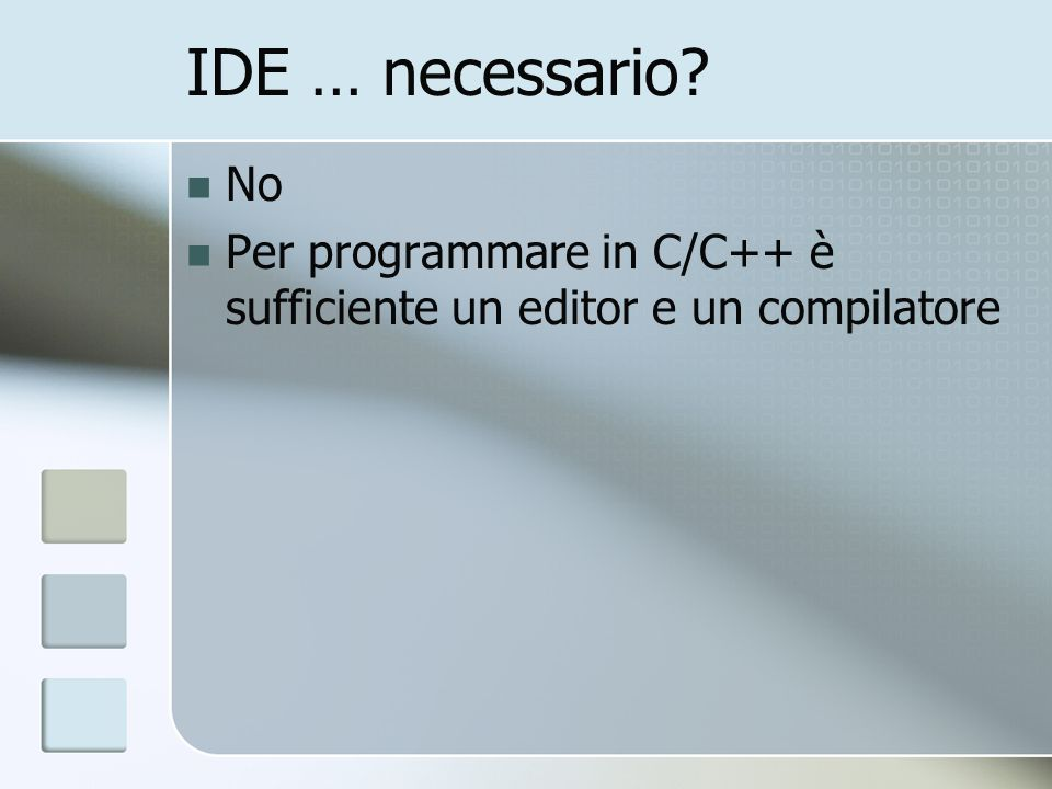 IDE … necessario No Per programmare in C/C++ è sufficiente un editor e un compilatore