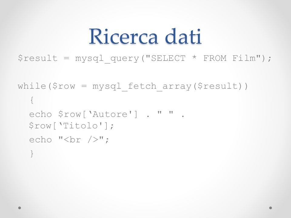 Ricerca dati $result = mysql_query( SELECT * FROM Film );