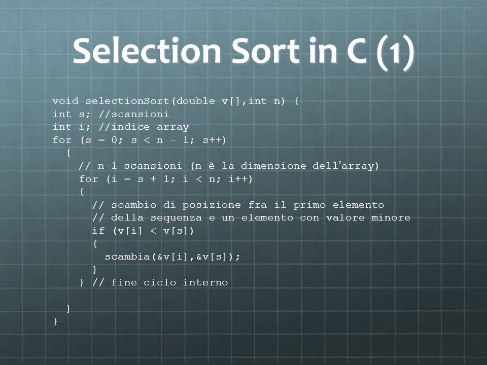 Selection Sort in C (1) void selectionSort(double v[],int n) {