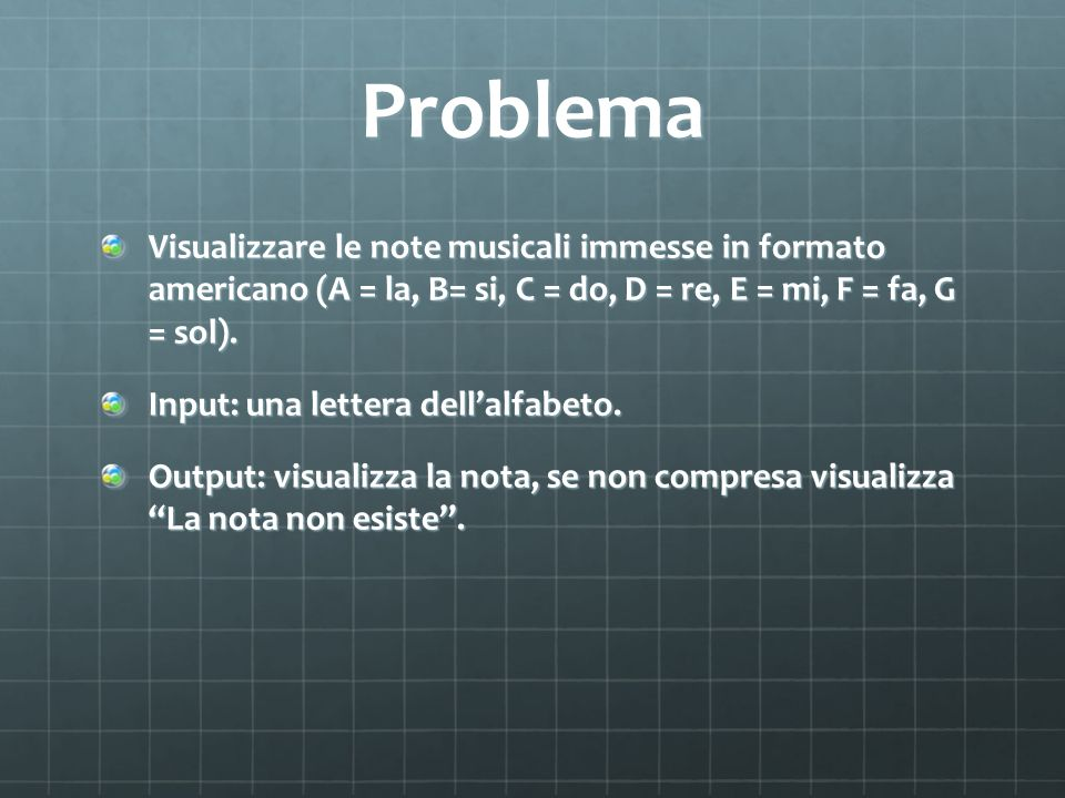 Problema Visualizzare le note musicali immesse in formato americano (A = la, B= si, C = do, D = re, E = mi, F = fa, G = sol).
