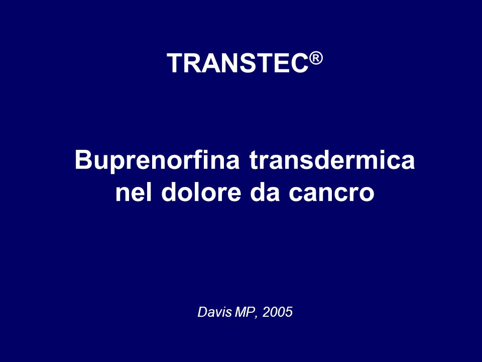 TRANSTEC® Buprenorfina transdermica nel dolore da cancro Davis MP, 2005