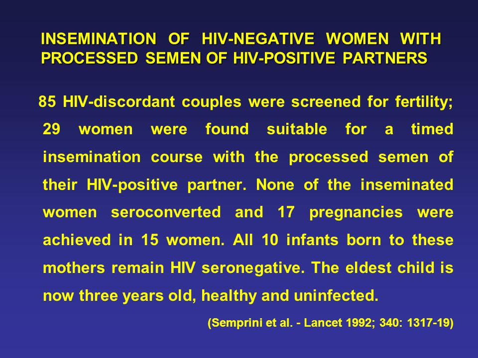 INSEMINATION OF HIV-NEGATIVE WOMEN WITH PROCESSED SEMEN OF HIV-POSITIVE PARTNERS