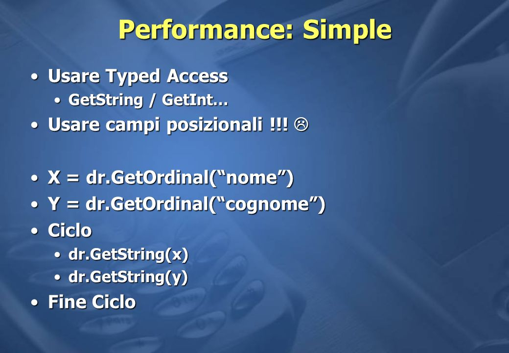 Performance: Simple Usare Typed Access Usare campi posizionali !!! 
